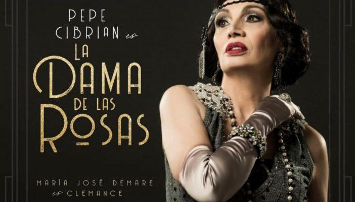 """""""LA DAMA DE LAS ROSAS"""" de Pepe Cibrián Estreno 15 de Marzo 2019 El Cultural San Martín"""